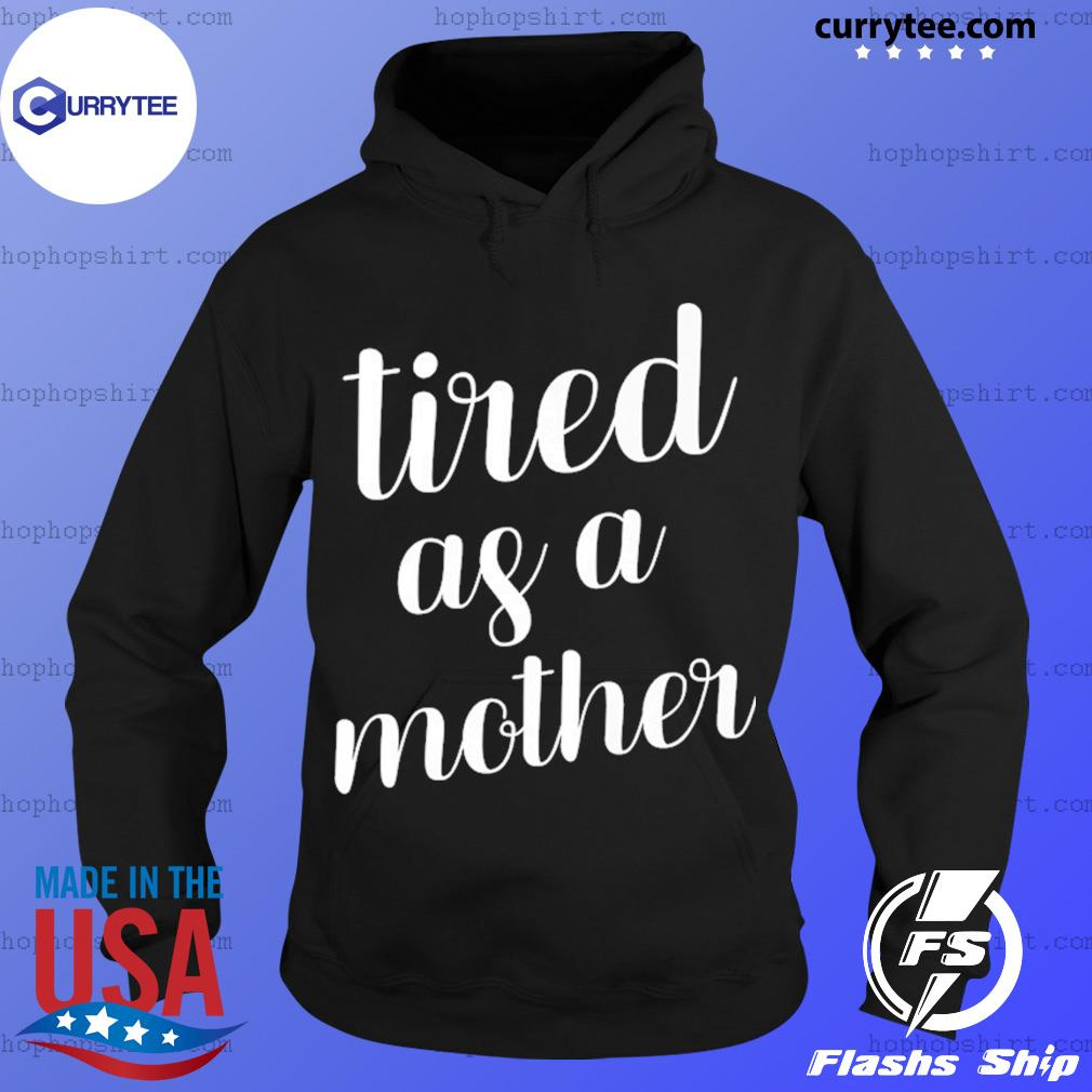 Tired As A Mother Shirt Hoodie