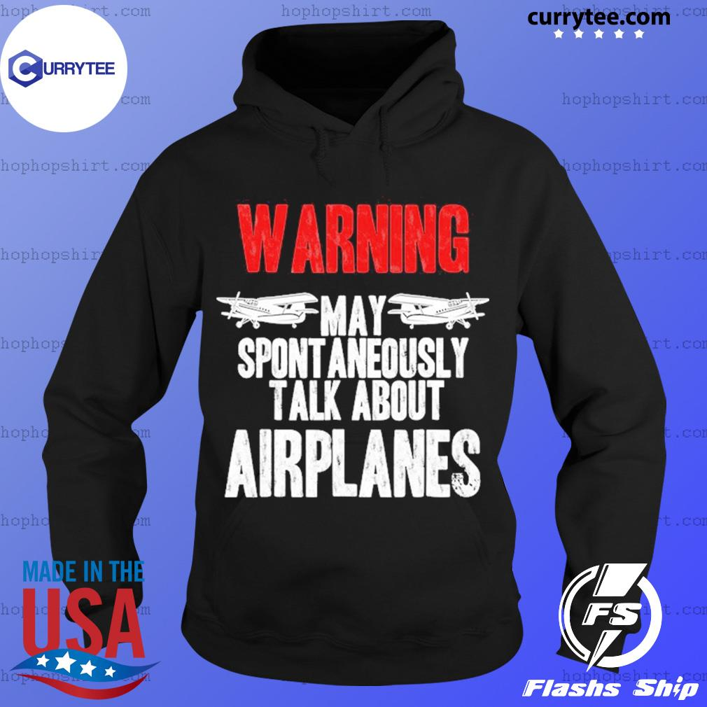 Warning May Spontaneously Talk About Airplanes Shirt Hoodie