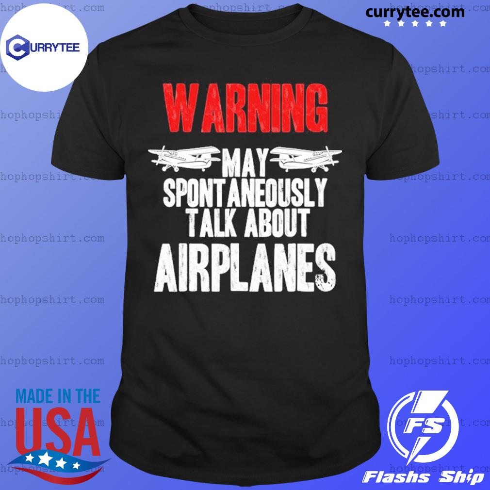 Warning May Spontaneously Talk About Airplanes Shirt