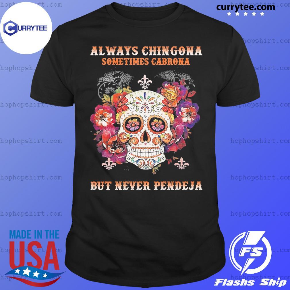 Sugar Skull Always Chingona Sometimes Cabrona But Never Pendeja Shirt