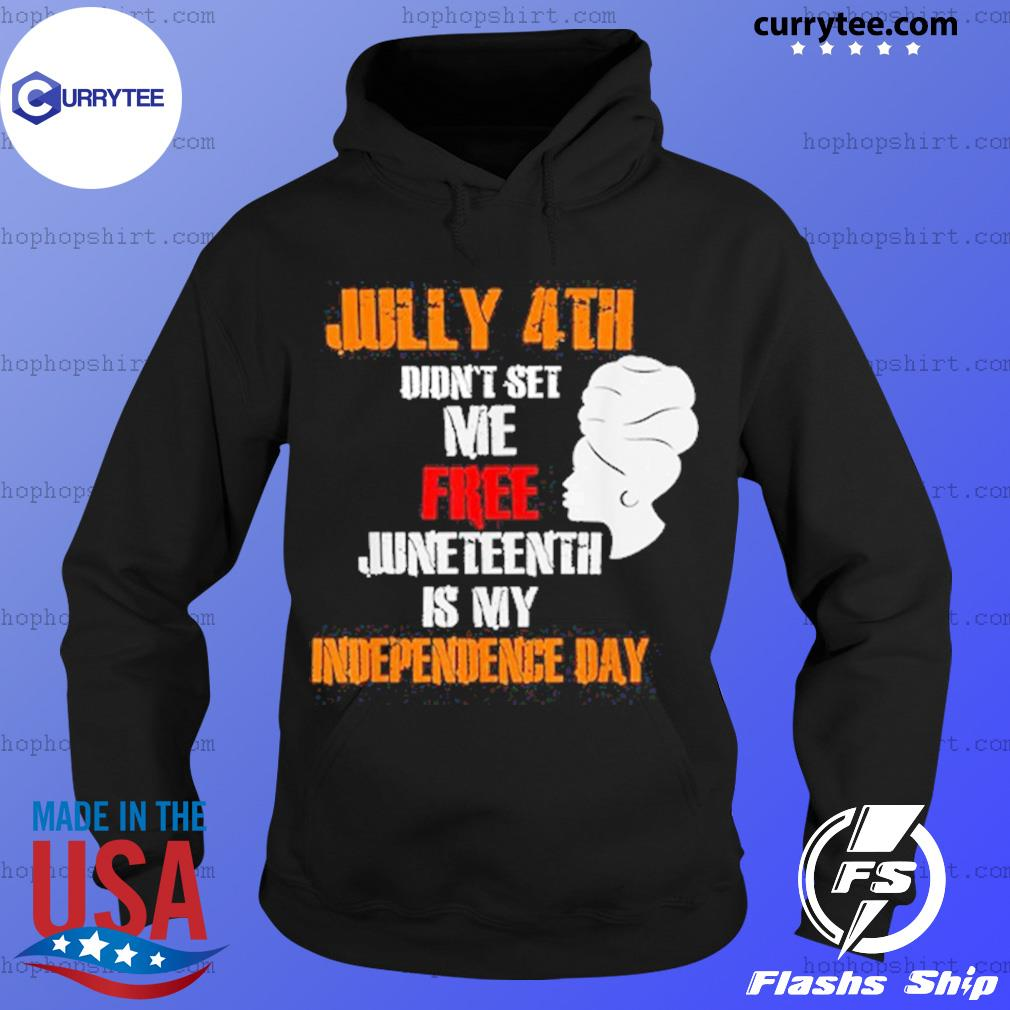 The Girl July 4th Didn't Set Me Free Juneteenth Is My Independence Day Shirt Hoodie