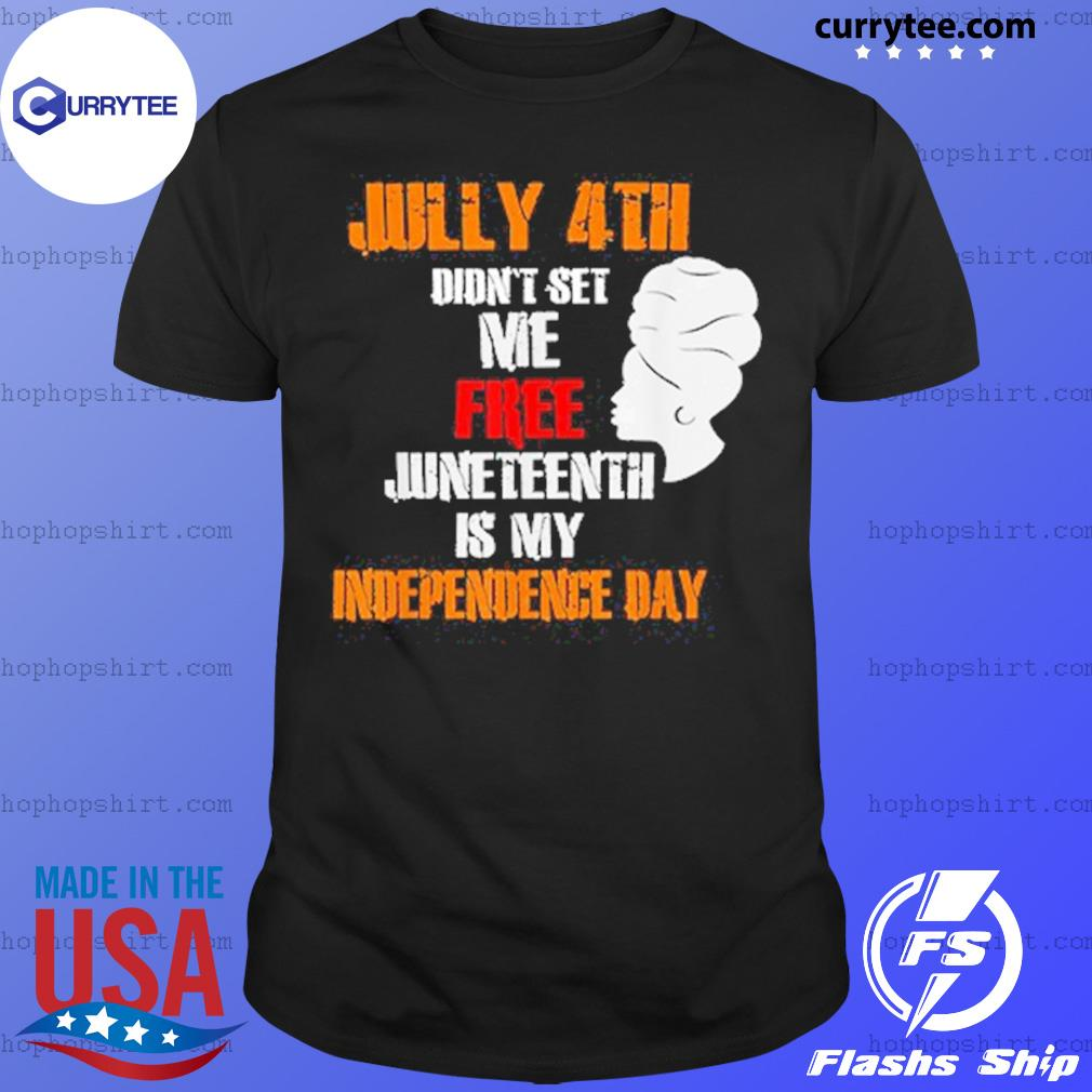 The Girl July 4th Didn't Set Me Free Juneteenth Is My Independence Day Shirt
