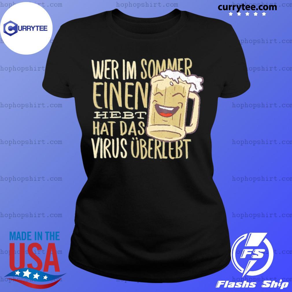 Wer Im Sommer Einen Hebt Hat Das Virus Uberlebt Shirt Ladies Tee