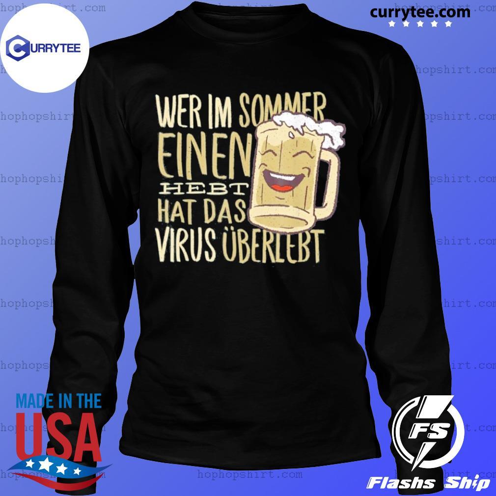 Wer Im Sommer Einen Hebt Hat Das Virus Uberlebt Shirt LongSleeve