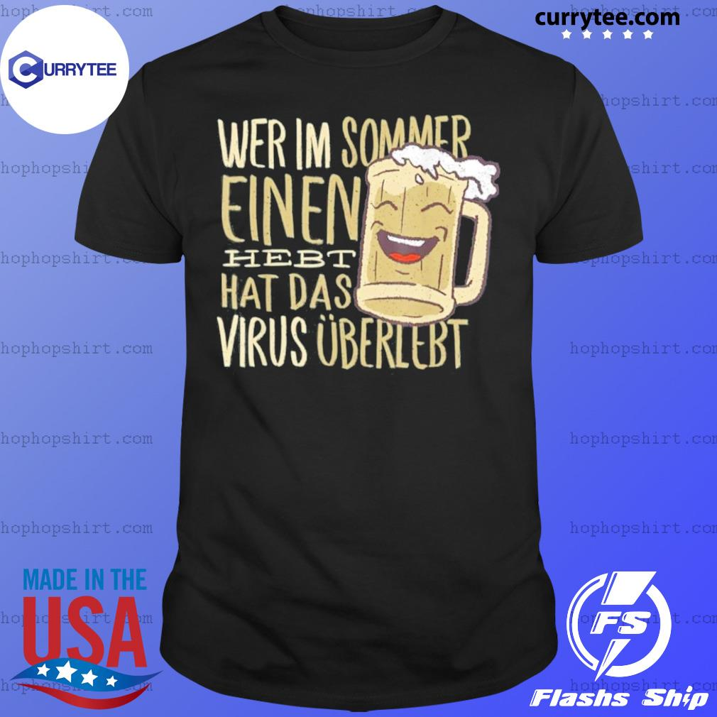Wer Im Sommer Einen Hebt Hat Das Virus Uberlebt Shirt
