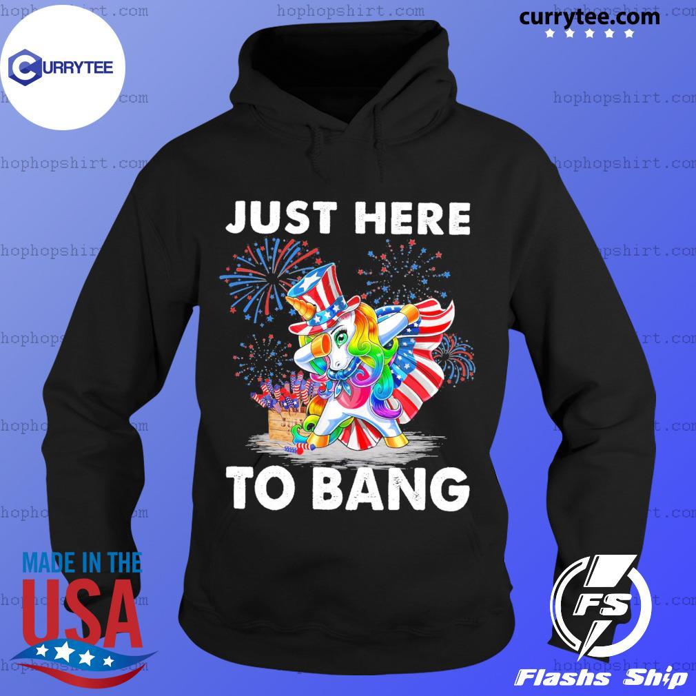 Unicorn Dabbing Just Here To Bang American Flag 4th Of July Shirt Hoodie