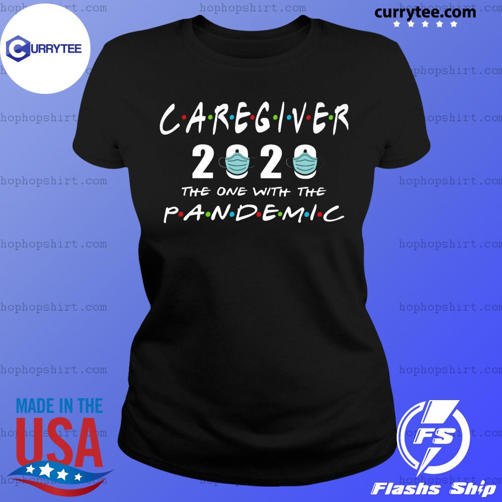 Caregiver 2020 the one with the pandemic s Ladies Tee