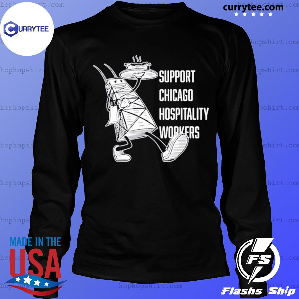 Chicago Hospitality United Support Chicago Hospitality Workers Shirt LongSleeve