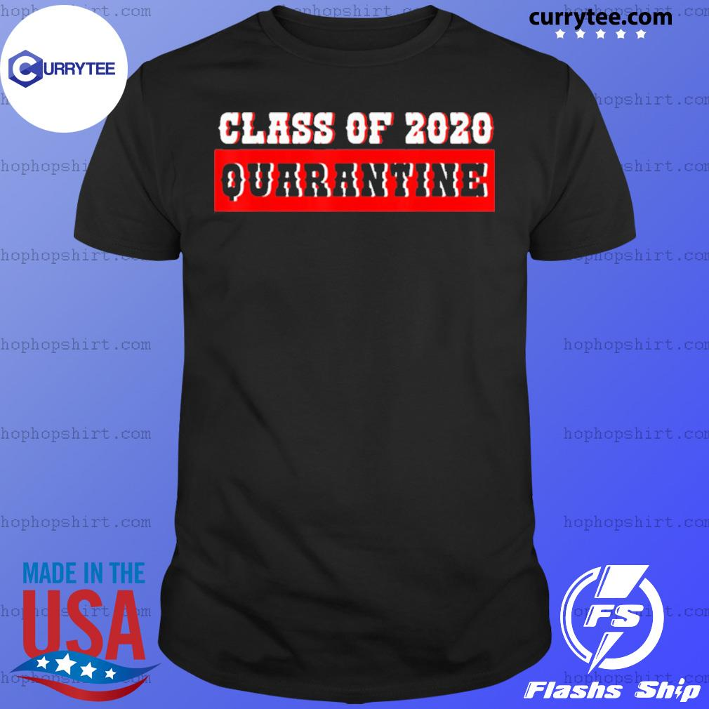 Class of 2020 graduating class in quarantine shirt