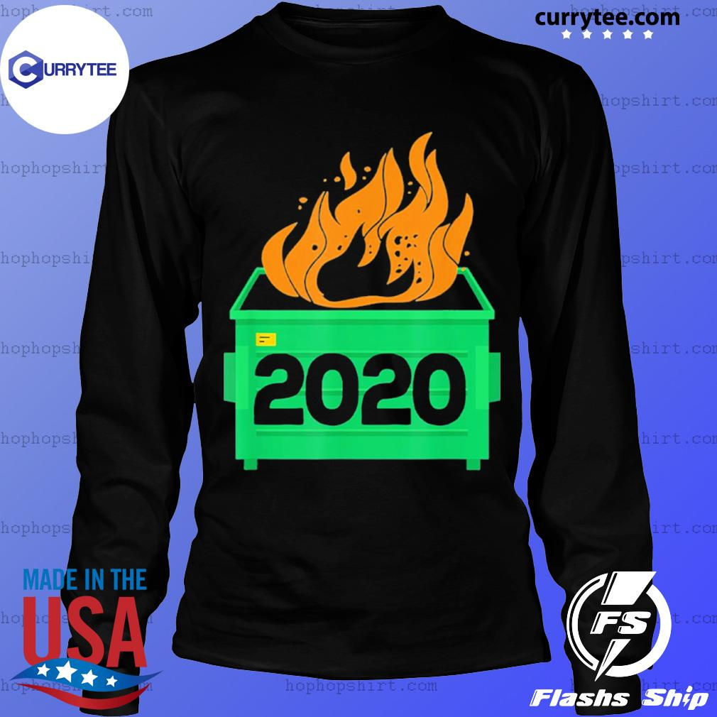 Dumpster Fire 2020 Trash Can Garbage Fire Worst Year s LongSleeve
