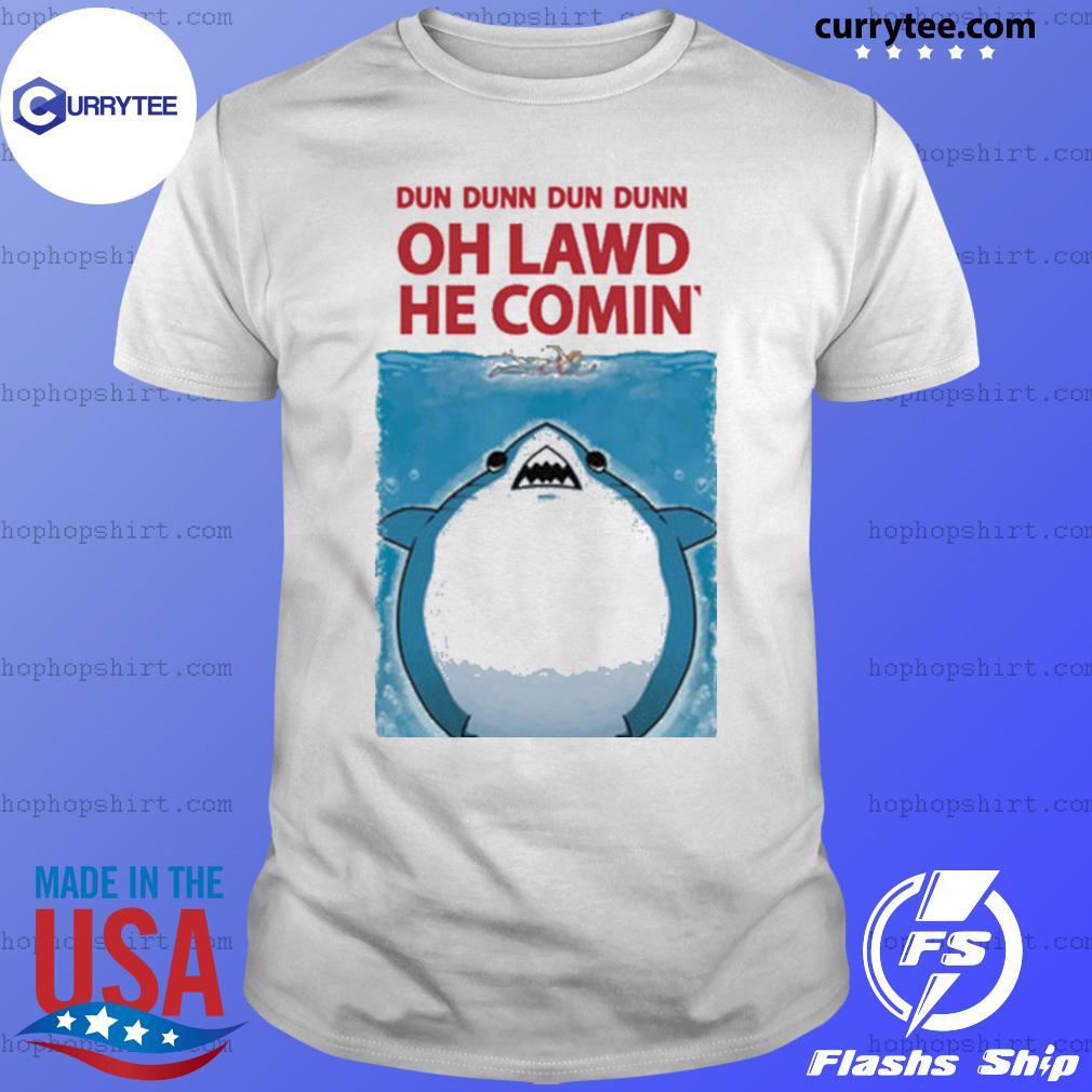 Dun dunn dun dunn oh lawd he comin' shirt