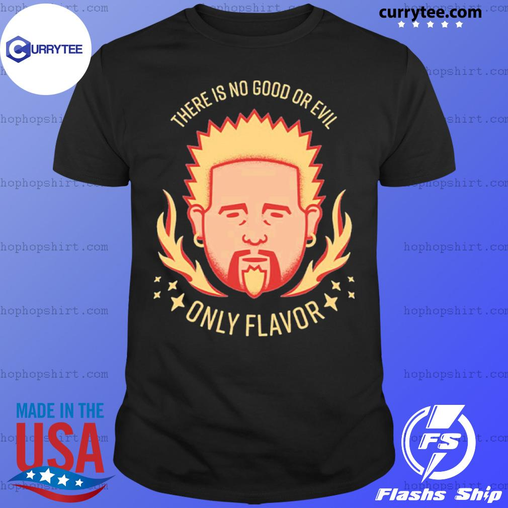Flavor Zen There is no good or evil Only Flavor shirt