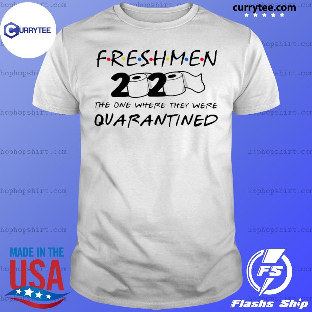 Freshmen 2020 Toilet Paper The One Where They Were Quarantined Shirt