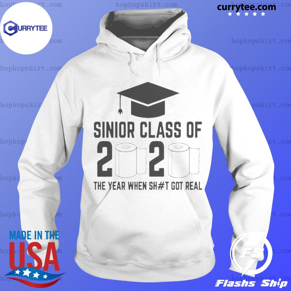 Funny Sinior Class Of 2020 The Year When Shit Got Real Shirt Hoodie