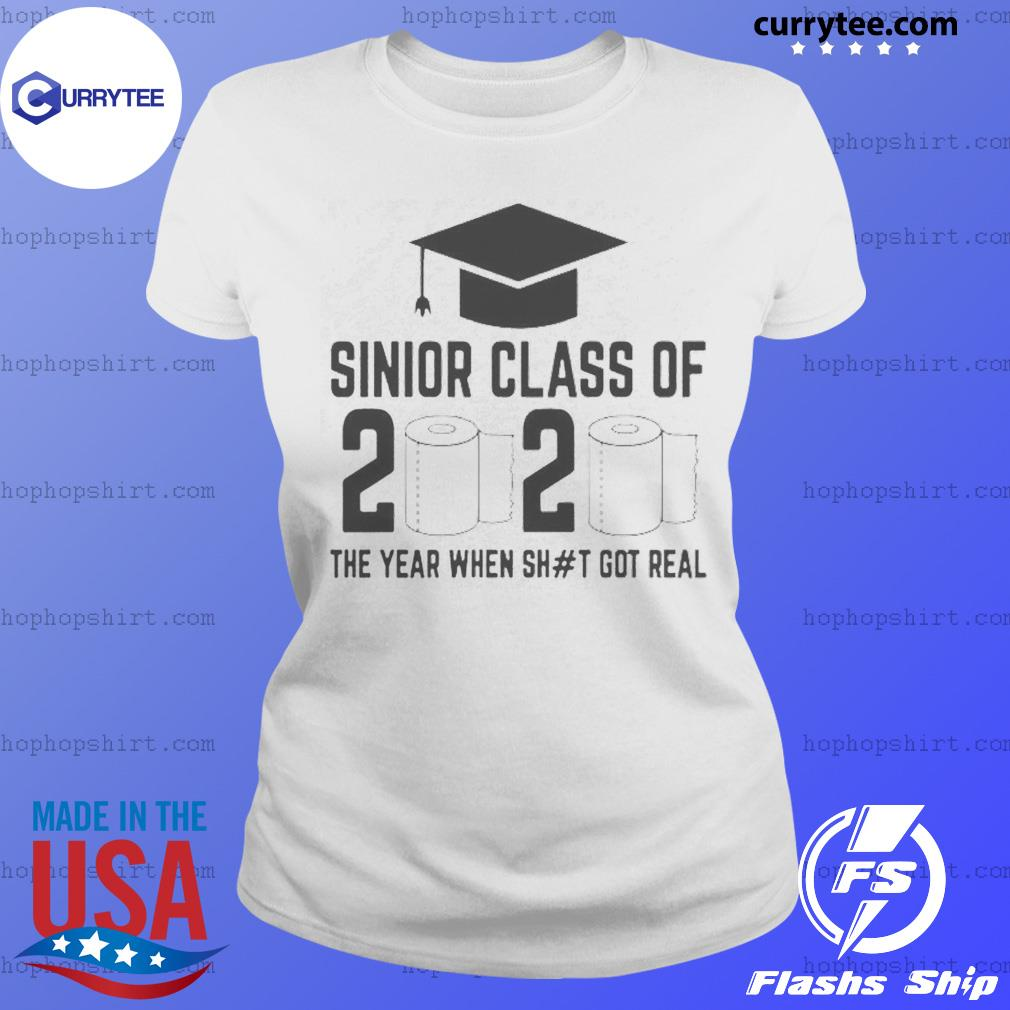 Funny Sinior Class Of 2020 The Year When Shit Got Real Shirt Ladies Tee