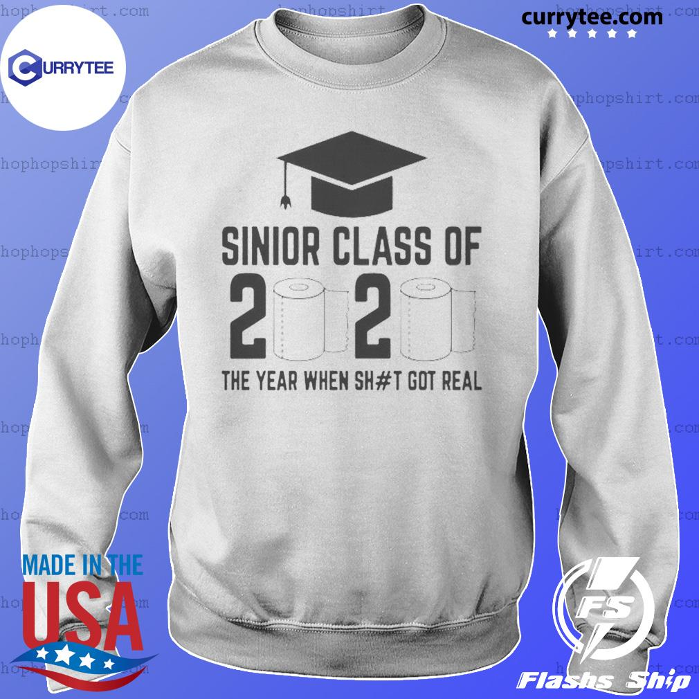 Funny Sinior Class Of 2020 The Year When Shit Got Real Shirt Sweater