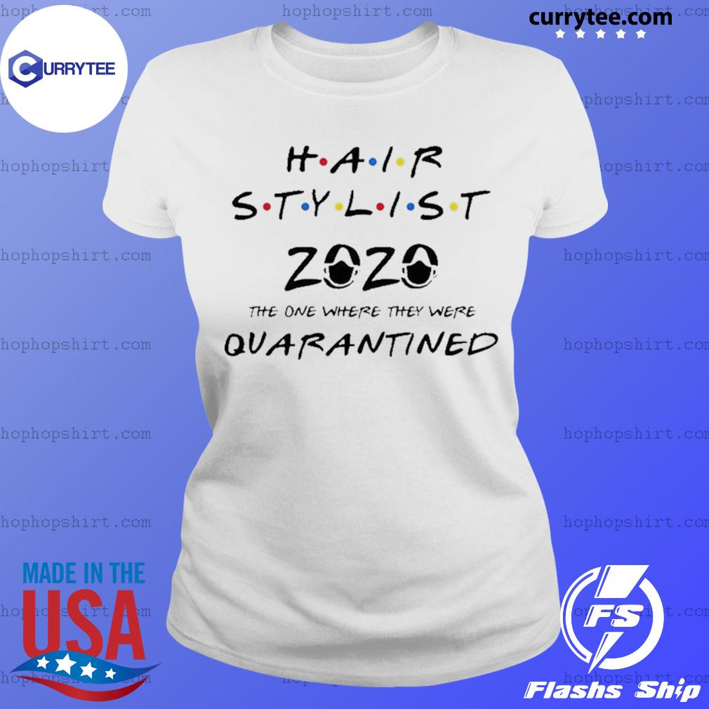 Hair stylist 2020 the one where they were quarantined s Ladies Tee
