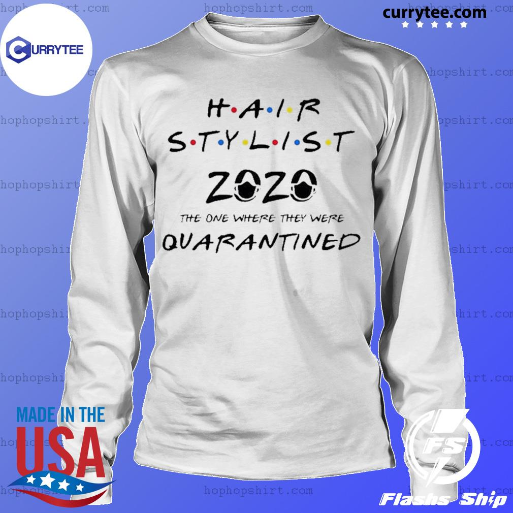 Hair stylist 2020 the one where they were quarantined s LongSleeve