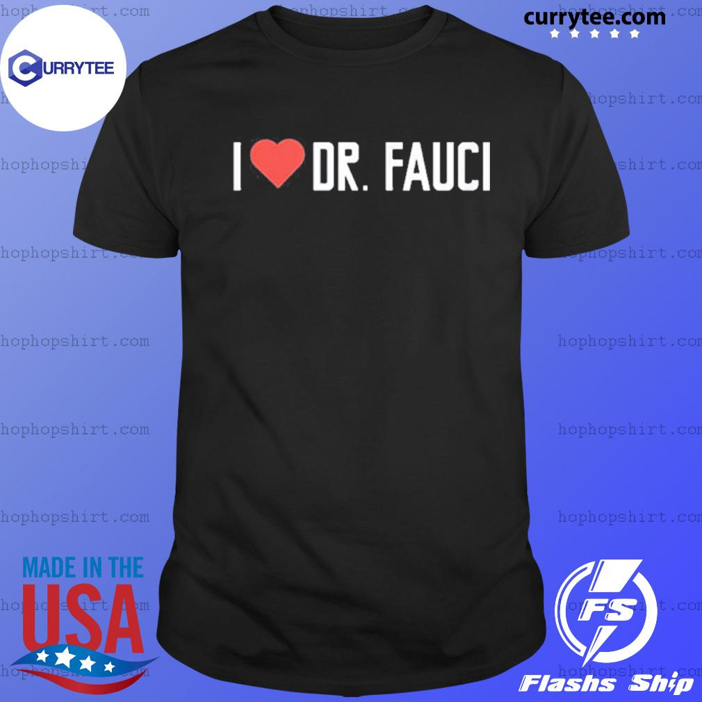 I love Dr. Fauci health expert doctor virus pandemic shirt
