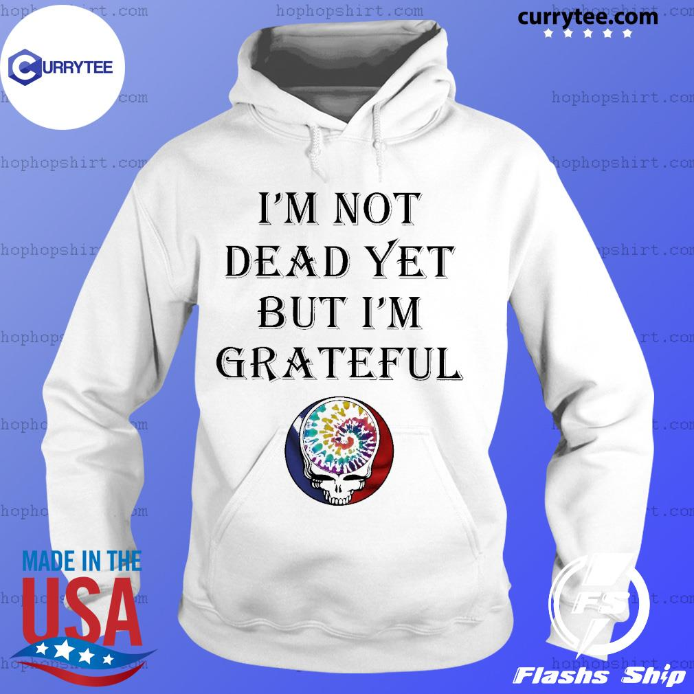 I'm not dead yet but I'm grateful s Hoodie
