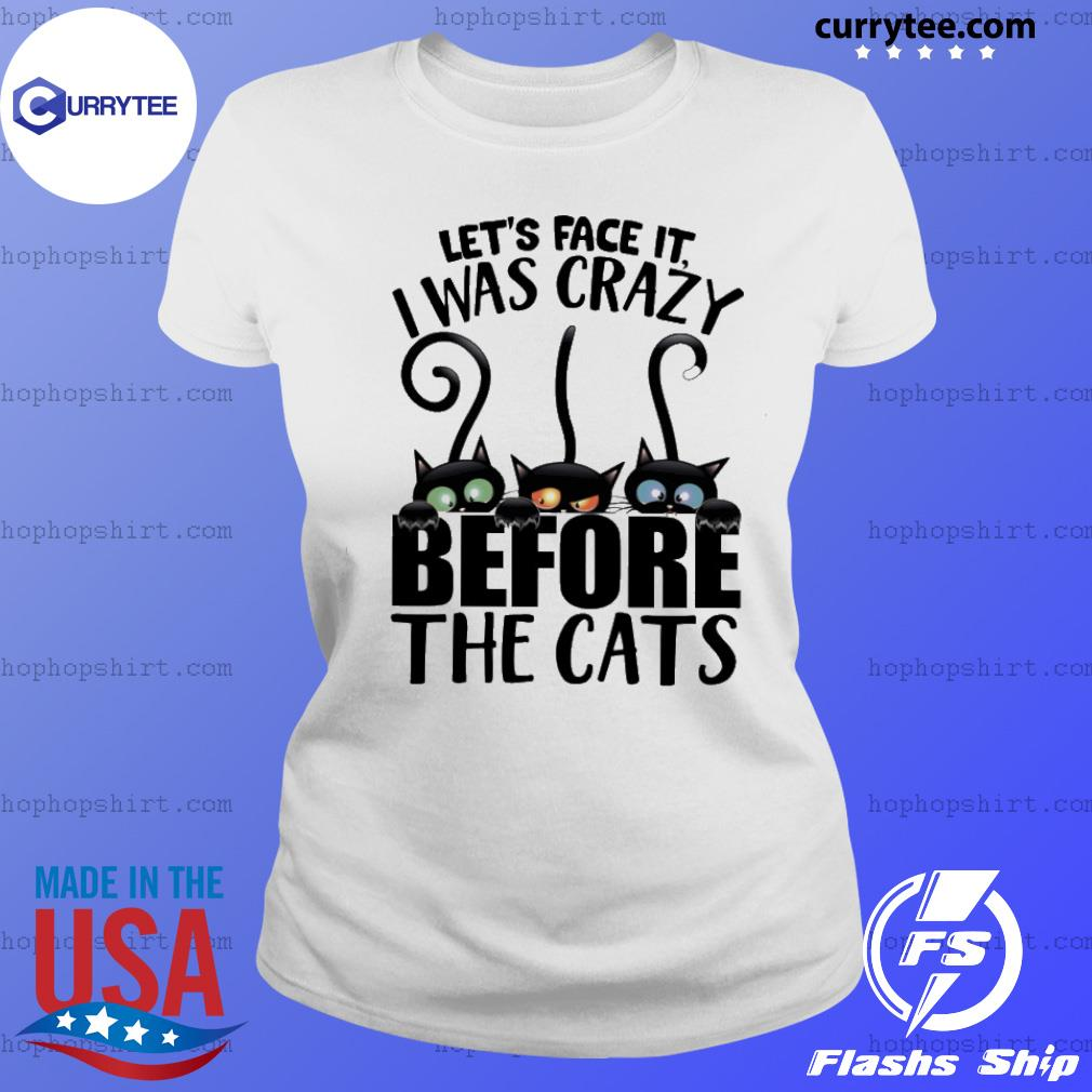 Let's face it I was crazy before the cats s Ladies Tee
