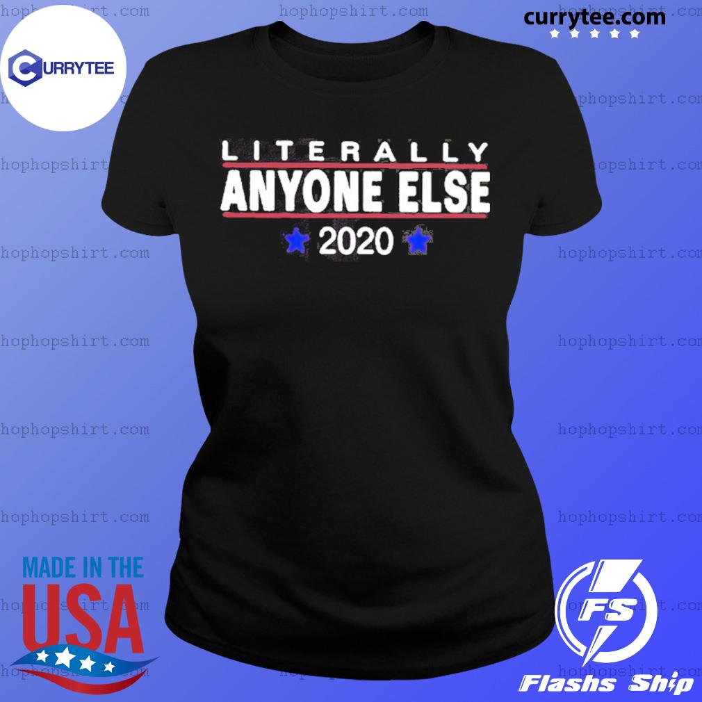 Literally Anyone Else 2020 Shirt Ladies Tee