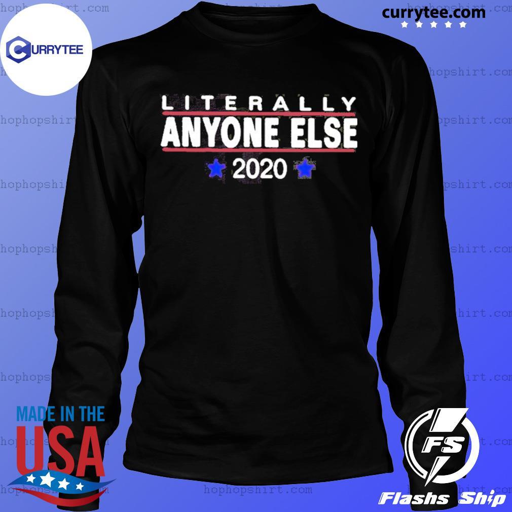 Literally Anyone Else 2020 Shirt LongSleeve