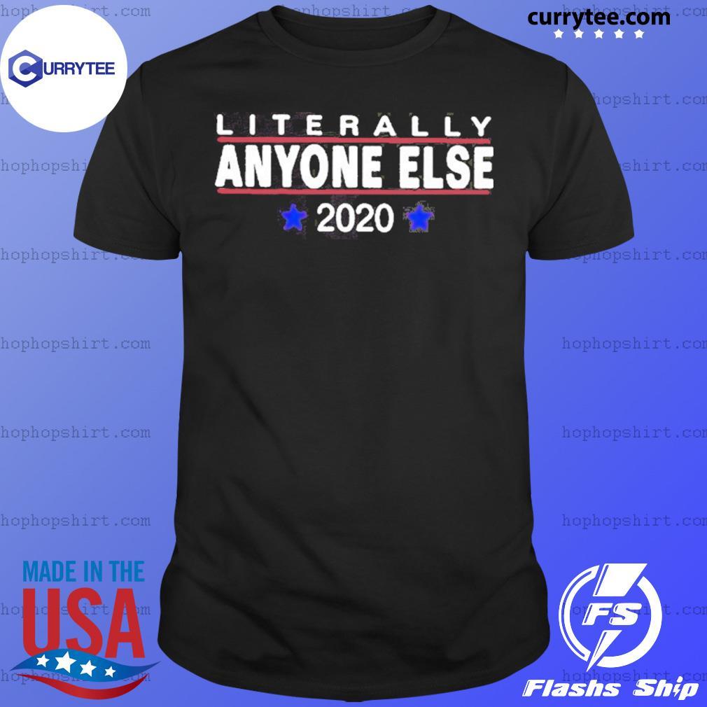 Literally Anyone Else 2020 Shirt