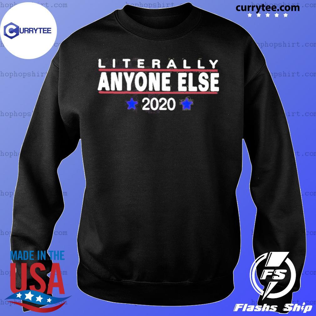 Literally Anyone Else 2020 Shirt Sweater
