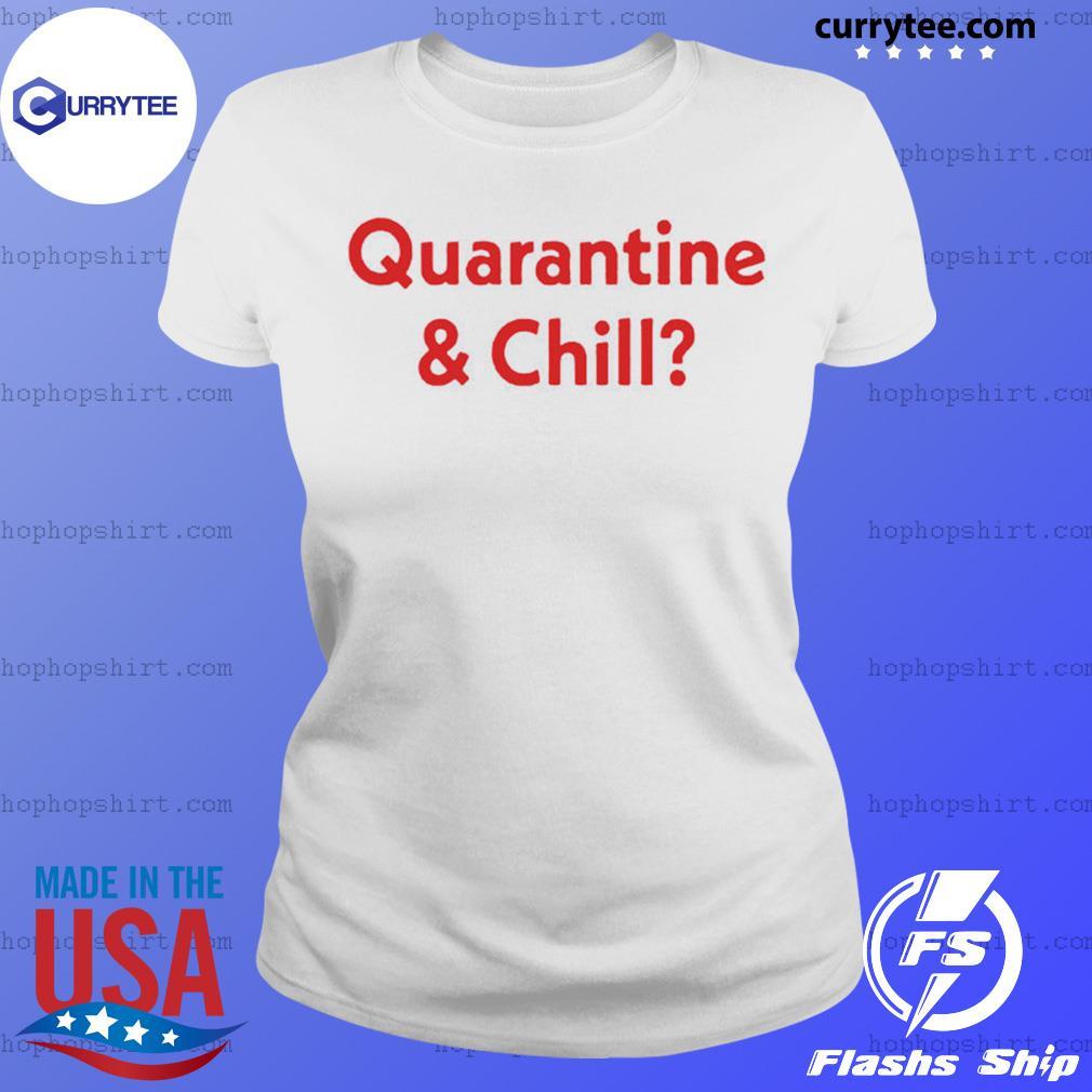 Quarantine And Chill 2020 Shirt Ladies Tee
