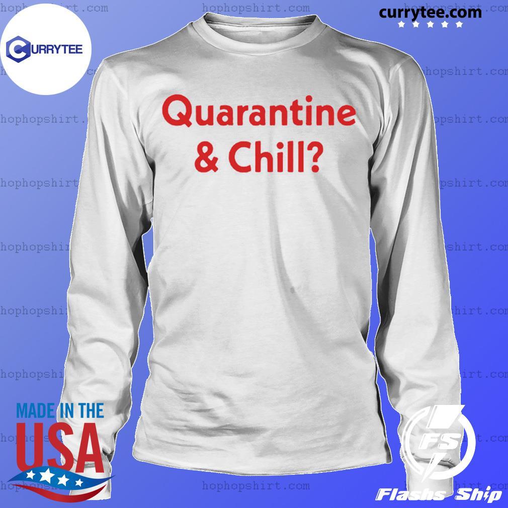 Quarantine And Chill 2020 Shirt LongSleeve