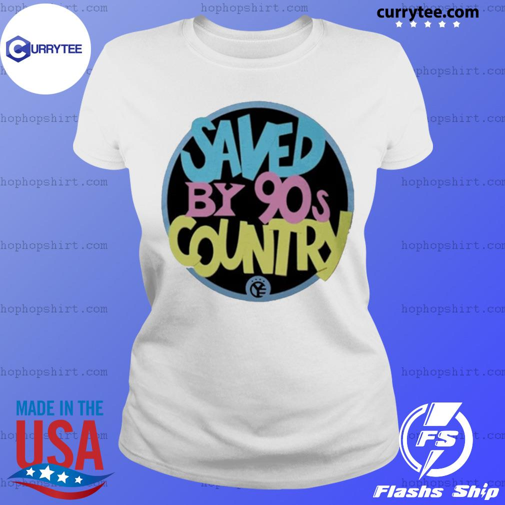 Saved by 90s country 2020 s Ladies Tee