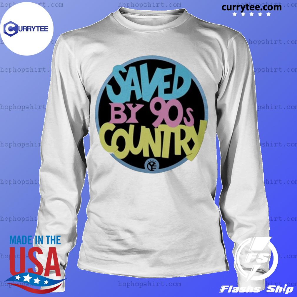 Saved by 90s country 2020 s LongSleeve