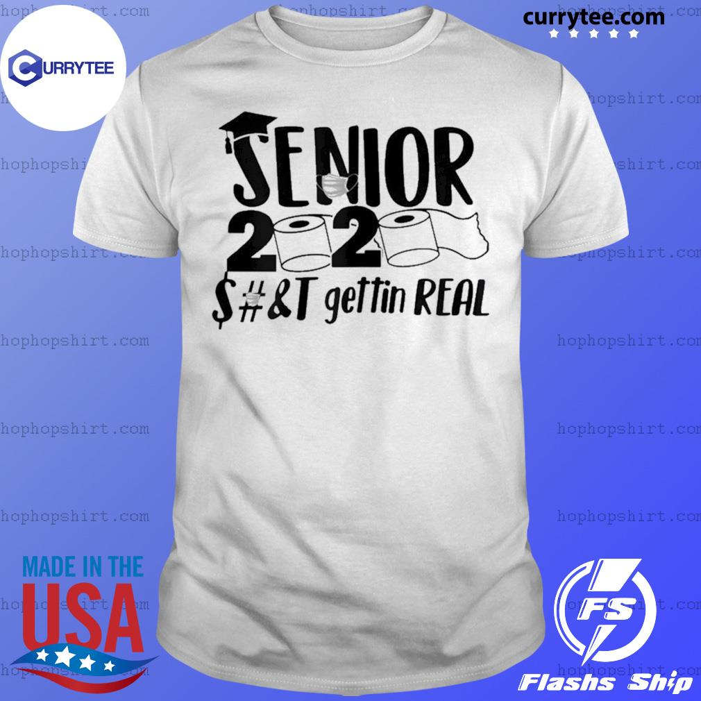 Senior 2020 shit gettin real toilet paper apocalypse shirt