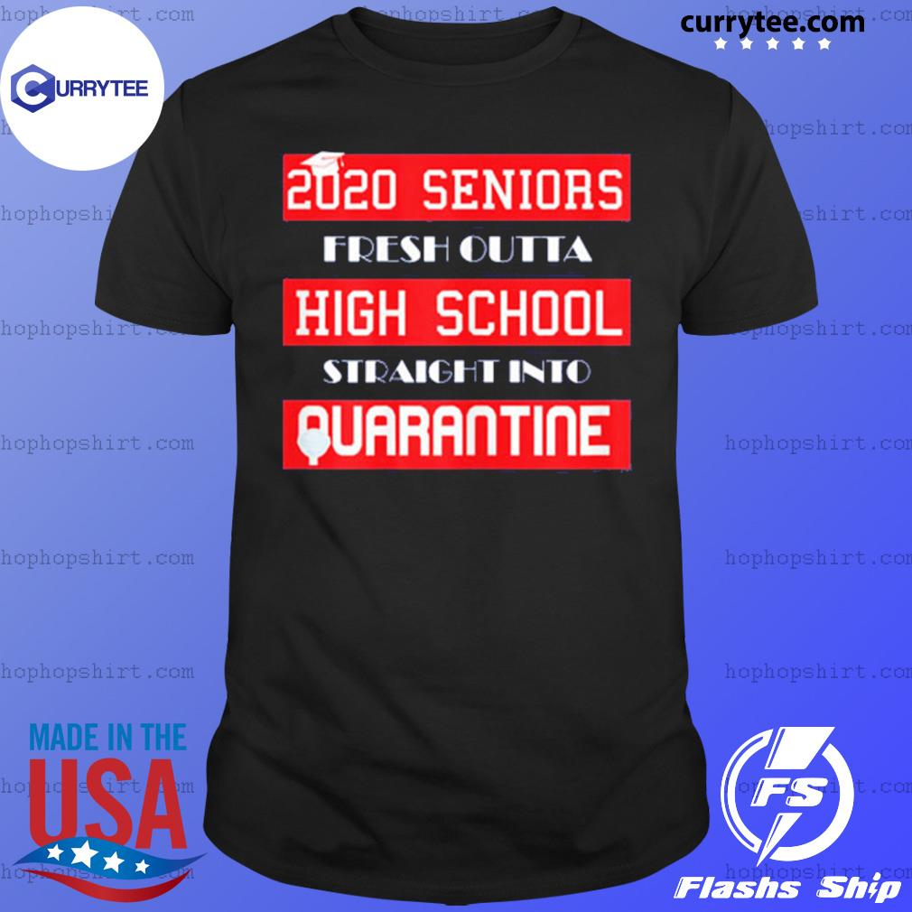 Seniors straight outta high school quarantine sarcastic 2020 shirt