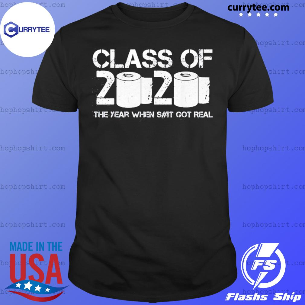 Vintage Class Of 2020 The Year When Shit Got Real 2020 Tp Apocalypse Shirt