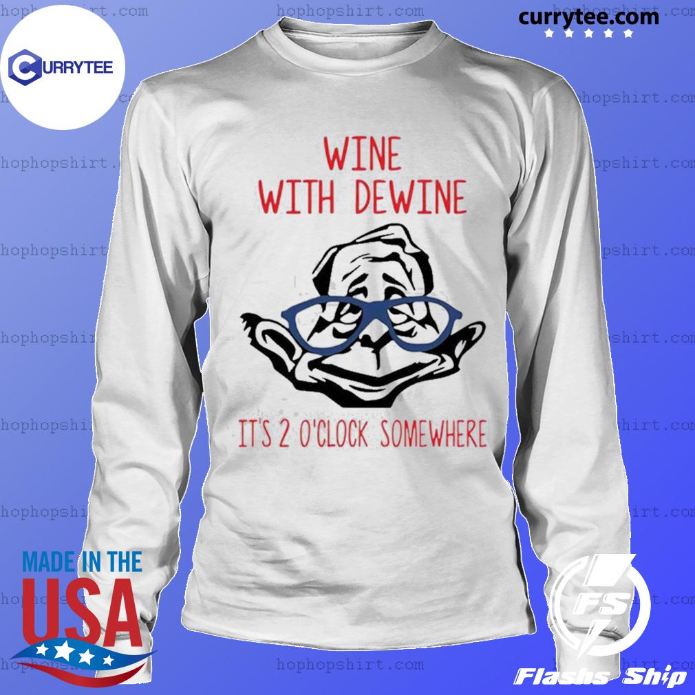 Wine with Dewine it's 2 o'clock somewhere s LongSleeve