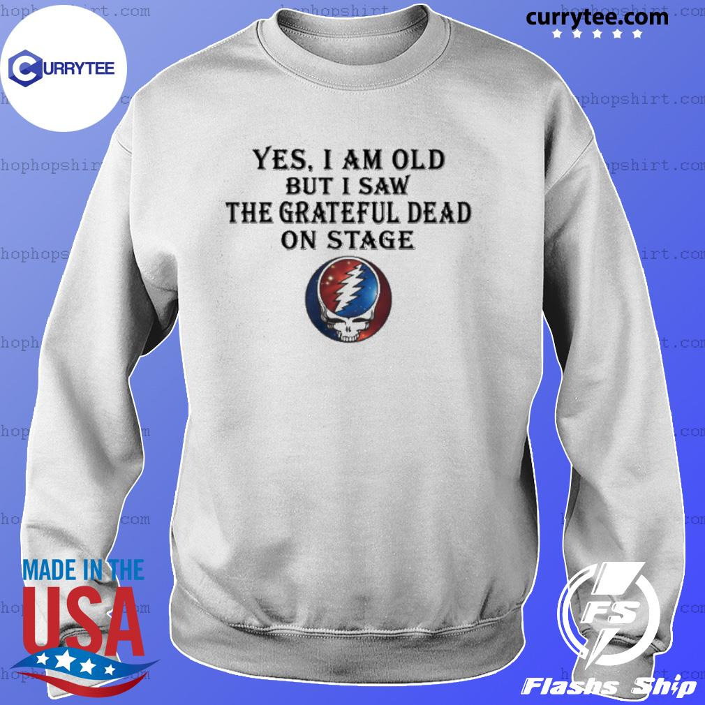 yes i am old but i saw the grateful dead on stage s Sweater