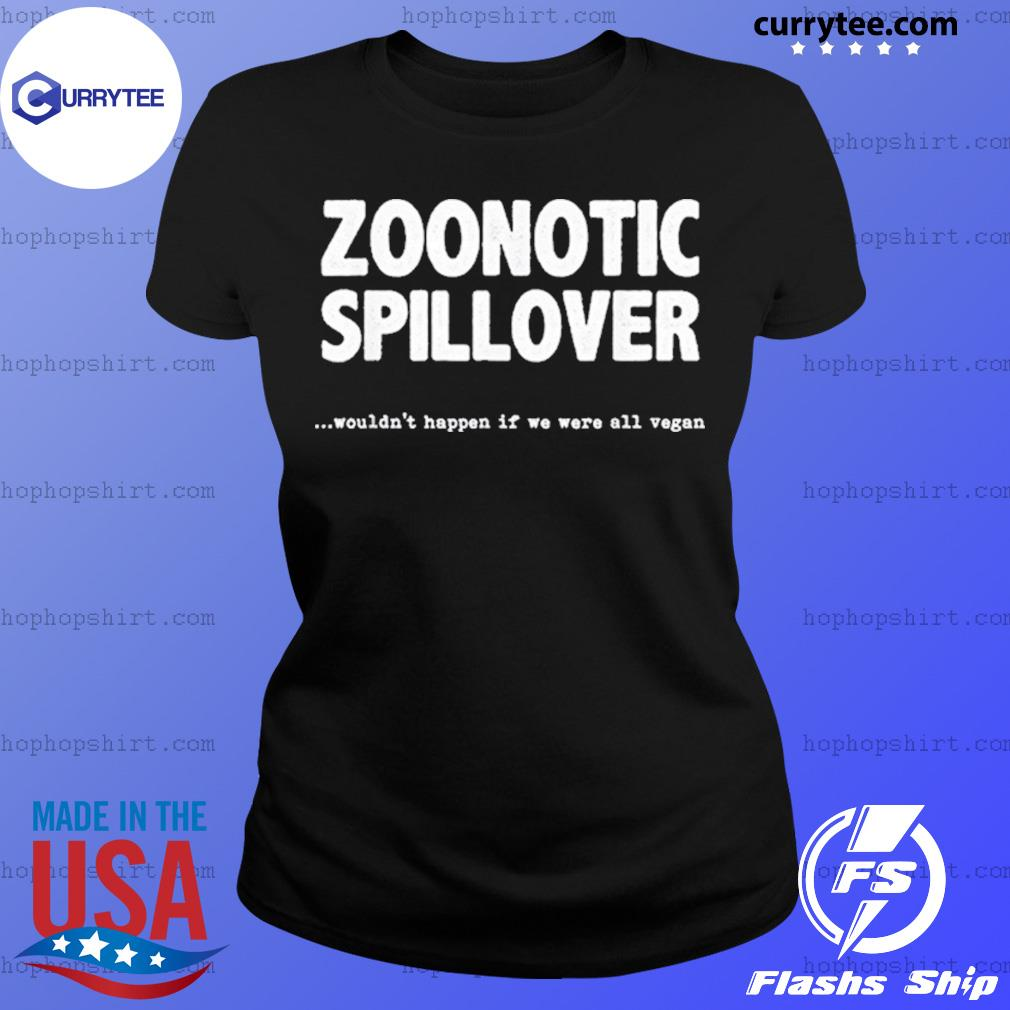 Zoonotic Spillover Wouldn't Happen If We Were All Vegan Shirt Ladies Tee