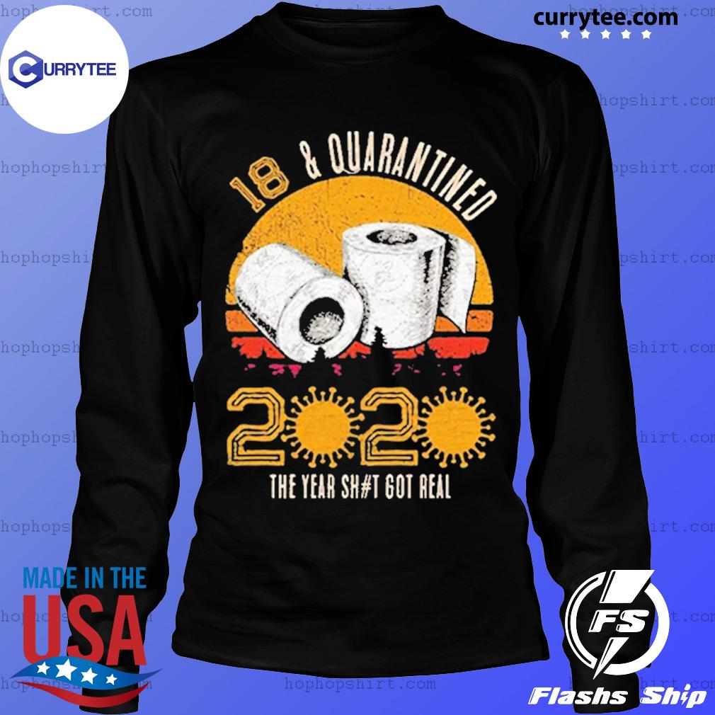 18 and Quarantined 2020 The Year Sh#t Got Real Born in 2002 Vintage Birthday Social Distancing Bday Top Birthday Gift s LongSleeve