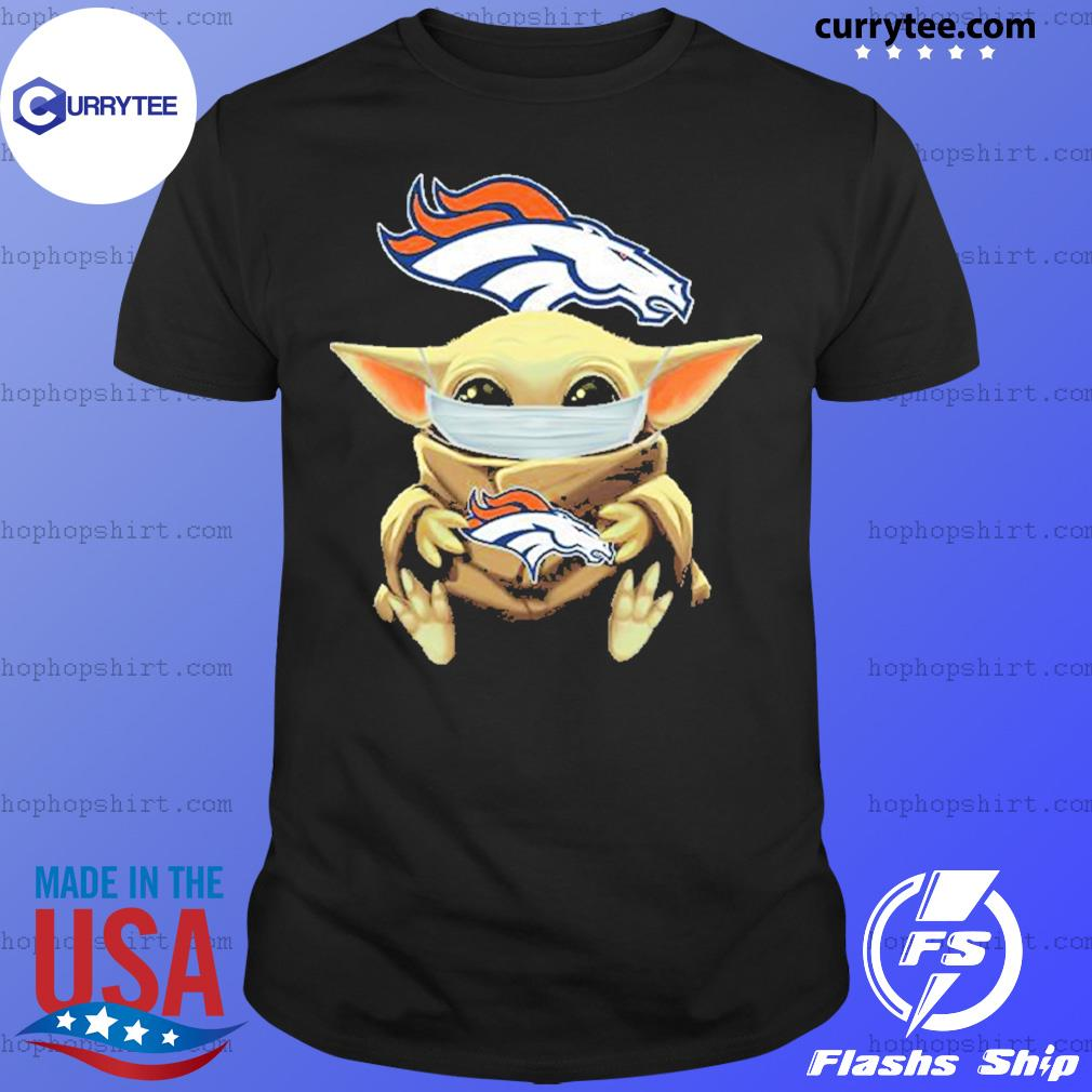 Baby Yoda face mask hug Denver Broncos I can't stay at home shirt