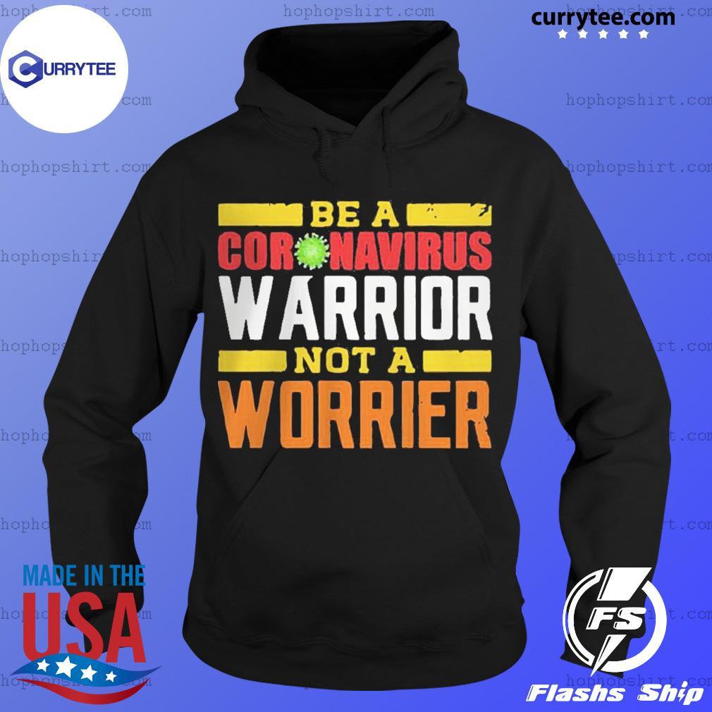 Be A Coronavirus Warrior Not A Worrier Shirt Hoodie