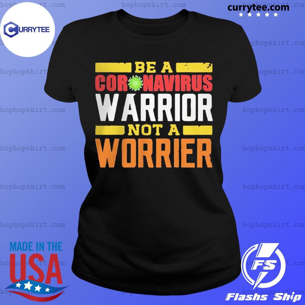 Be A Coronavirus Warrior Not A Worrier Shirt Ladies Tee