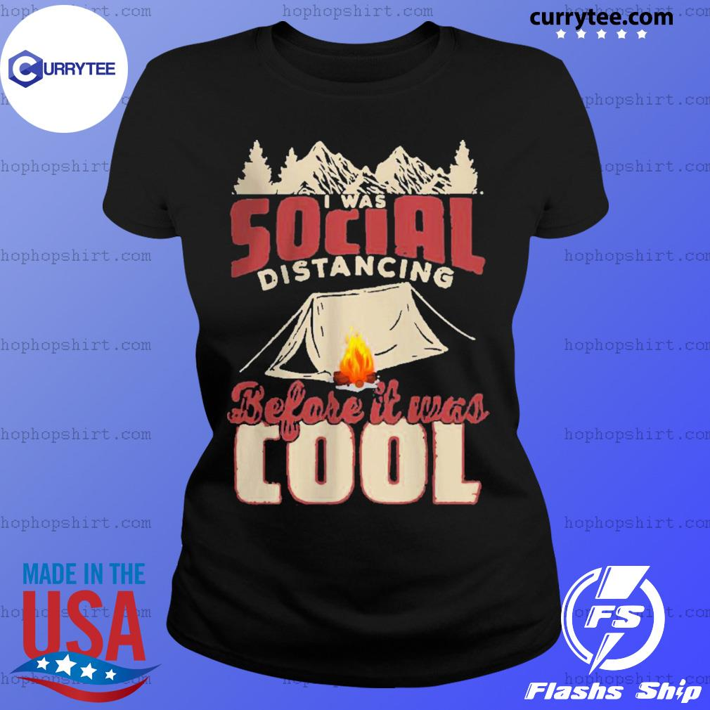 Camping I Was Social Distancing Before It Was Cool s Ladies Tee