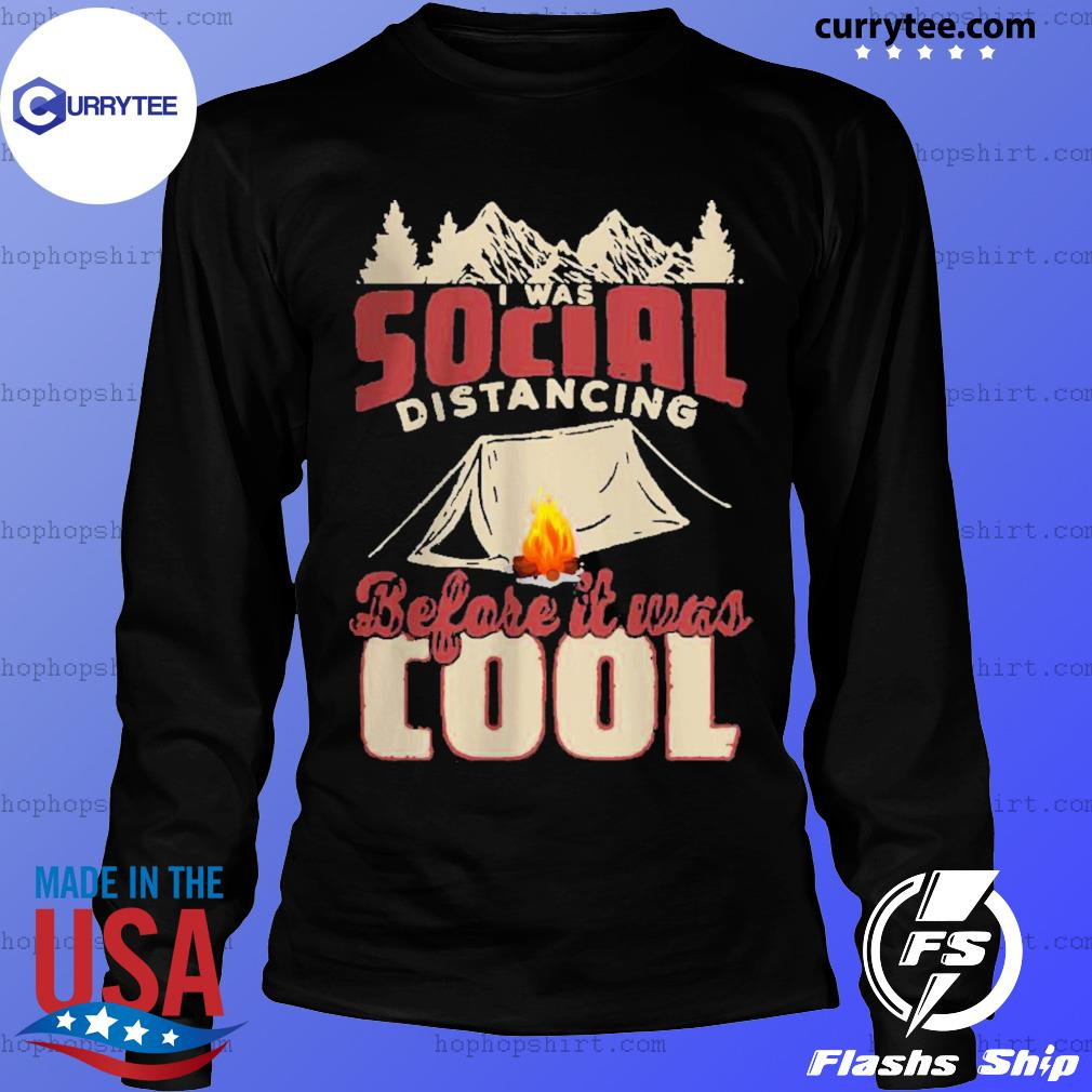 Camping I Was Social Distancing Before It Was Cool s LongSleeve