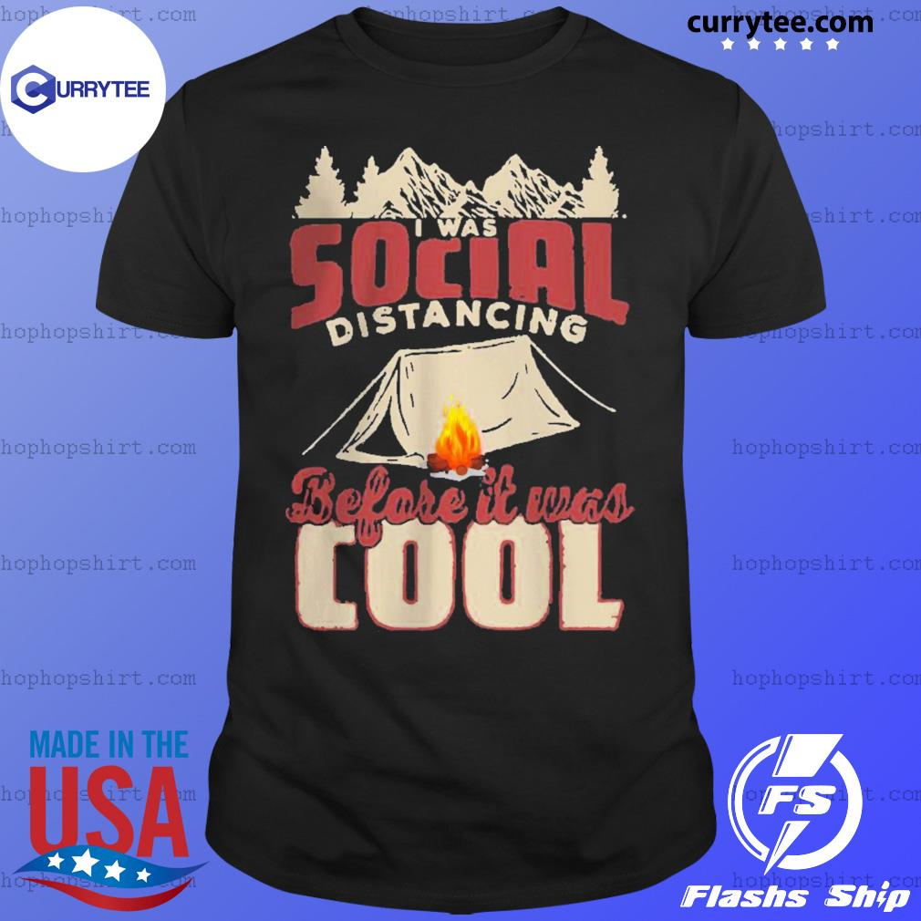 Camping I Was Social Distancing Before It Was Cool shirt
