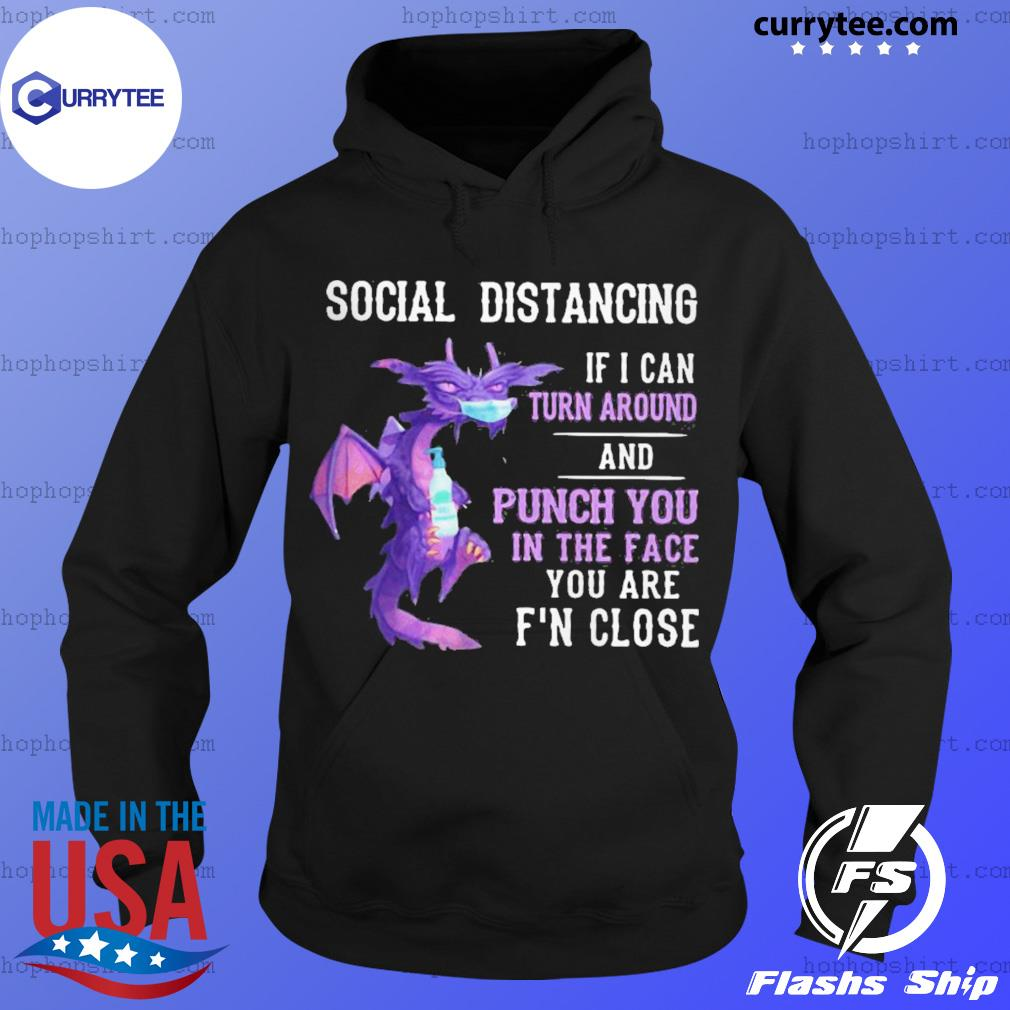 Dragon mask social distancing if I can turn around and punch you in the face you are f'n close s Hoodie