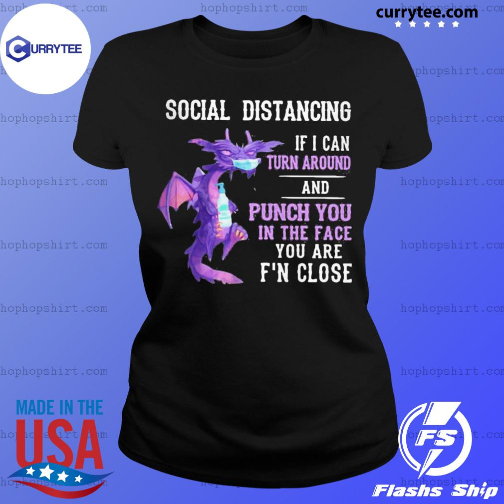 Dragon mask social distancing if I can turn around and punch you in the face you are f'n close s Ladies Tee