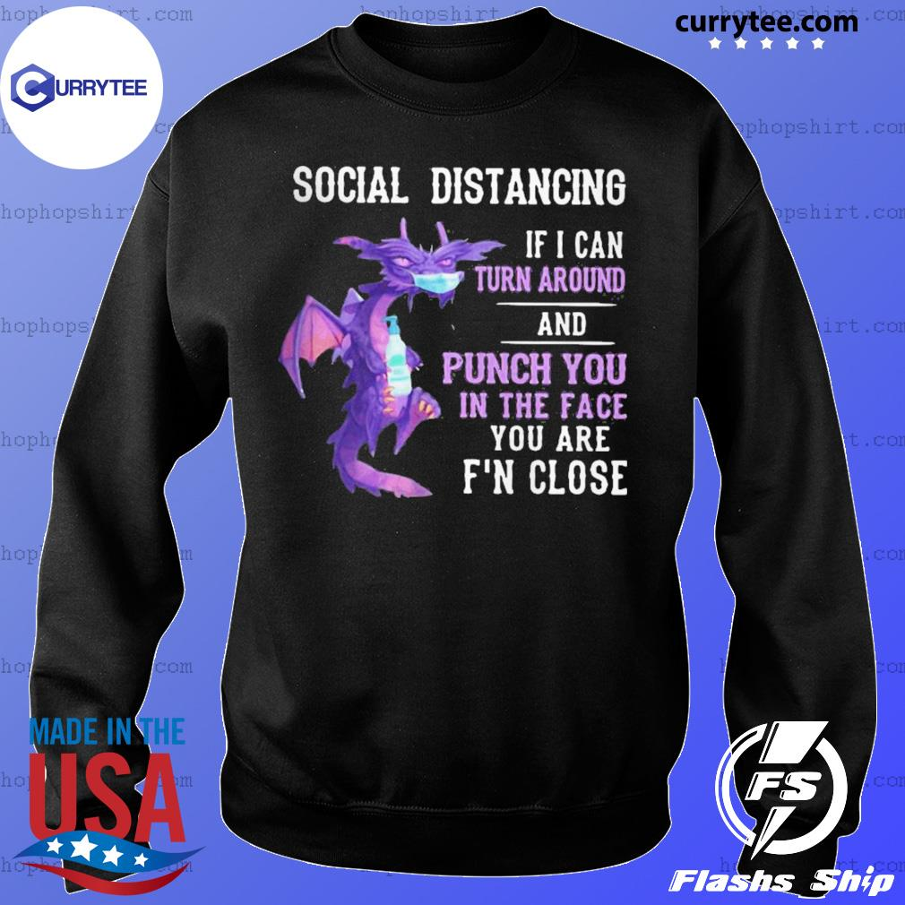 Dragon mask social distancing if I can turn around and punch you in the face you are f'n close s Sweater