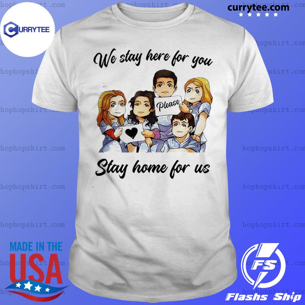 We stay here for you please stay home for us shirt